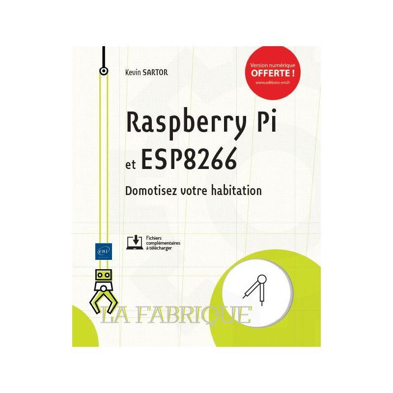 Rapberry Pi et ESP8266 - Domotisez votre habitation